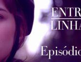 """Entre Linhas – Episódio 01: """"Nos seus olhos"""""""
