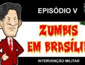 ZUMBIS EM BRASÍLIA EP 5 – INTERVENÇÃO MILITAR (feat. Lobão)